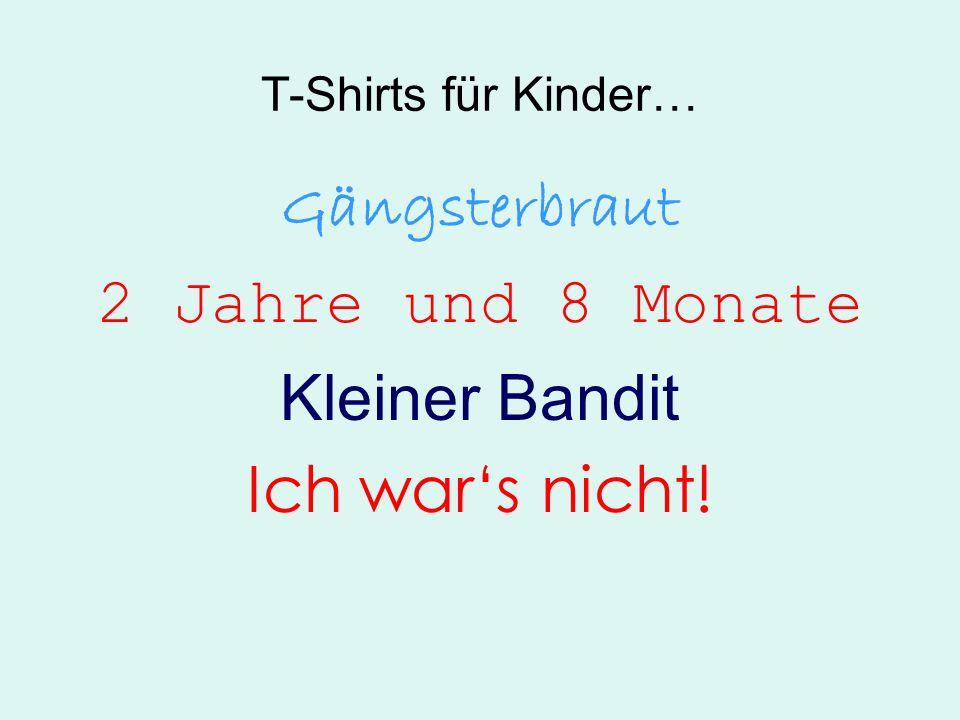 T-Shirts für Kinder… Gängsterbraut 2 Jahre und 8 Monate Kleiner Bandit Ich wars nicht!
