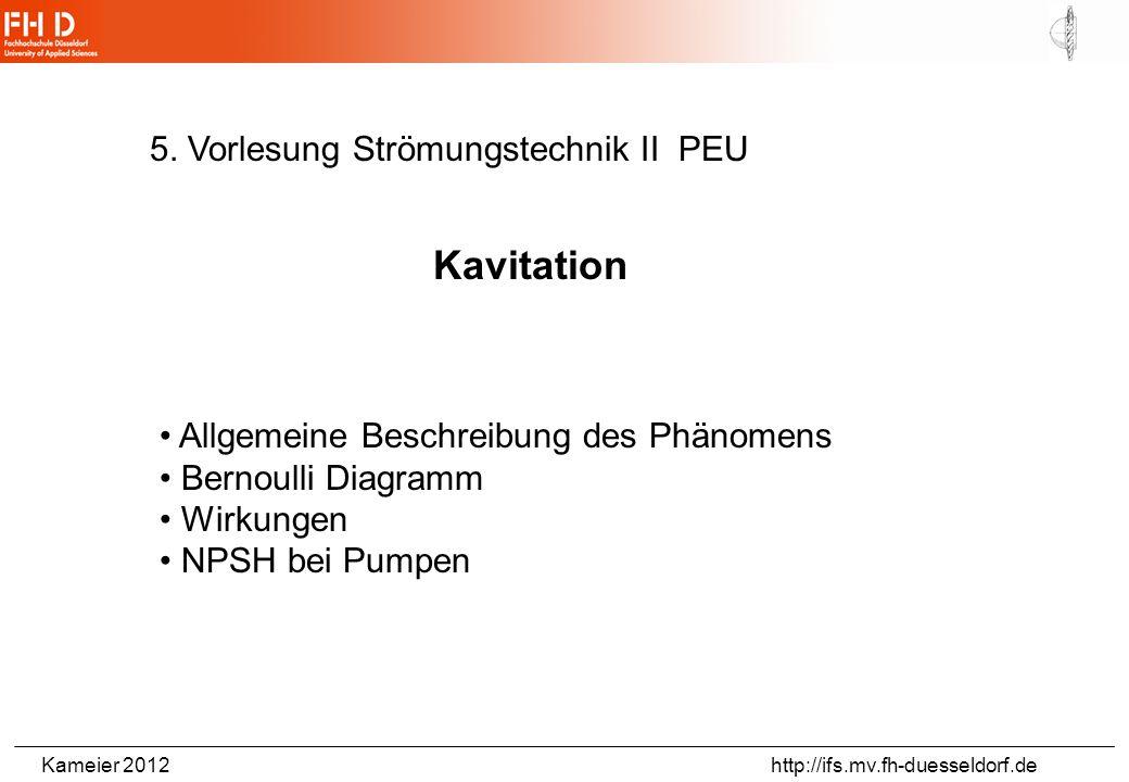 Kameier 2012 http://ifs.mv.fh-duesseldorf.de Ermittlung des NPSH-Wertes (Absenken des Eintrittsdrucks) aus: Bohl/Elmendorf: Strömungsmaschinen I, 2004.