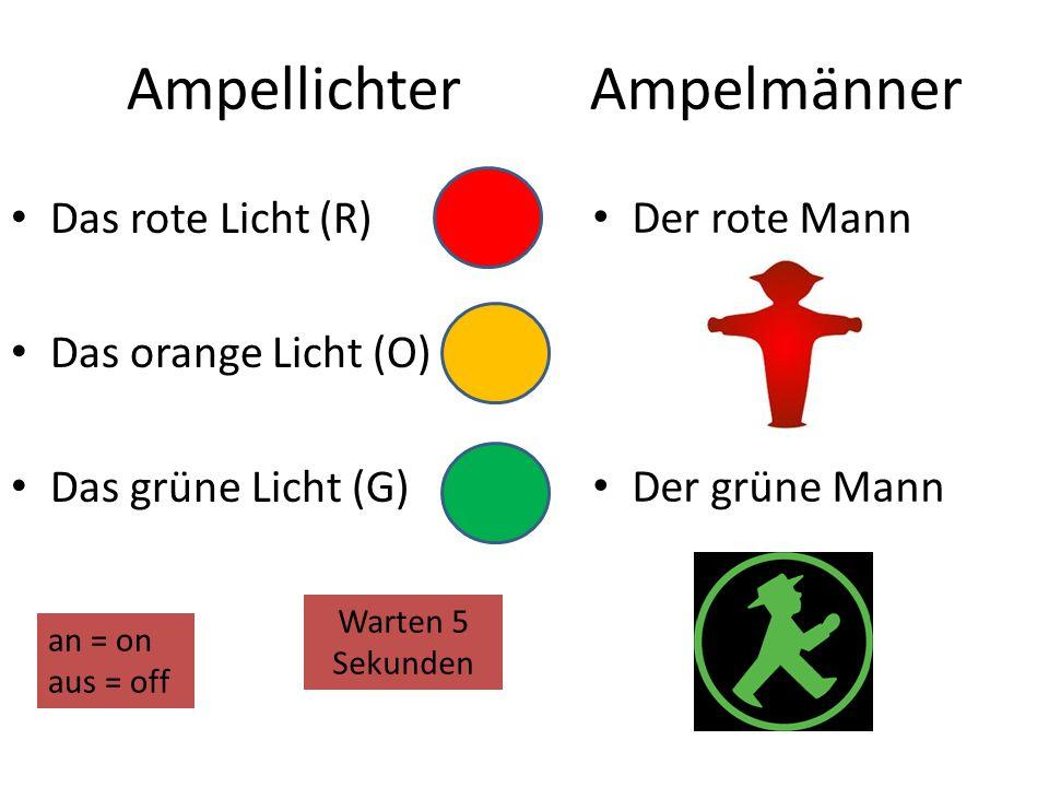 Ampellichter Das rote Licht (R) Das orange Licht (O) Das grüne Licht (G) Ampelmänner Der rote Mann Der grüne Mann an = on aus = off Warten 5 Sekunden