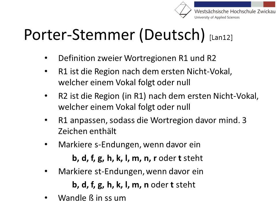 Porter-Stemmer (Deutsch) [Lan12] Definition zweier Wortregionen R1 und R2 R1 ist die Region nach dem ersten Nicht-Vokal, welcher einem Vokal folgt ode