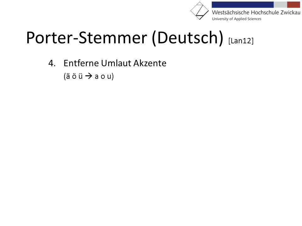 Porter-Stemmer (Deutsch) [Lan12] 4.Entferne Umlaut Akzente (ä ö ü a o u)