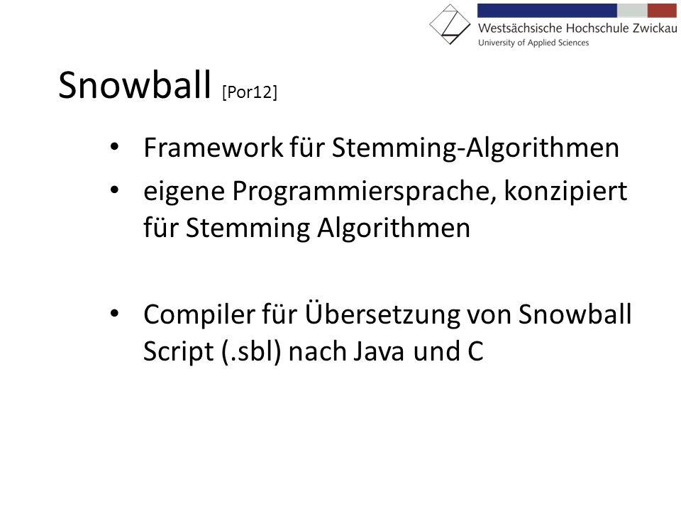 Snowball [Por12] Framework für Stemming-Algorithmen eigene Programmiersprache, konzipiert für Stemming Algorithmen Compiler für Übersetzung von Snowba