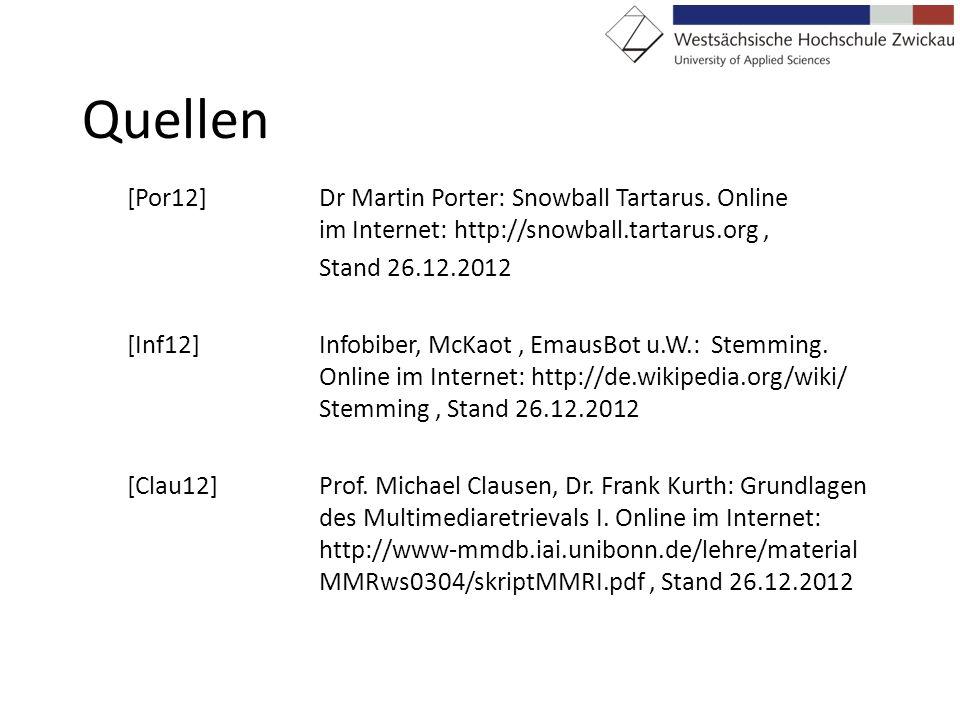 Quellen [Por12]Dr Martin Porter: Snowball Tartarus. Online im Internet: http://snowball.tartarus.org, Stand 26.12.2012 [Inf12]Infobiber, McKaot, Emaus
