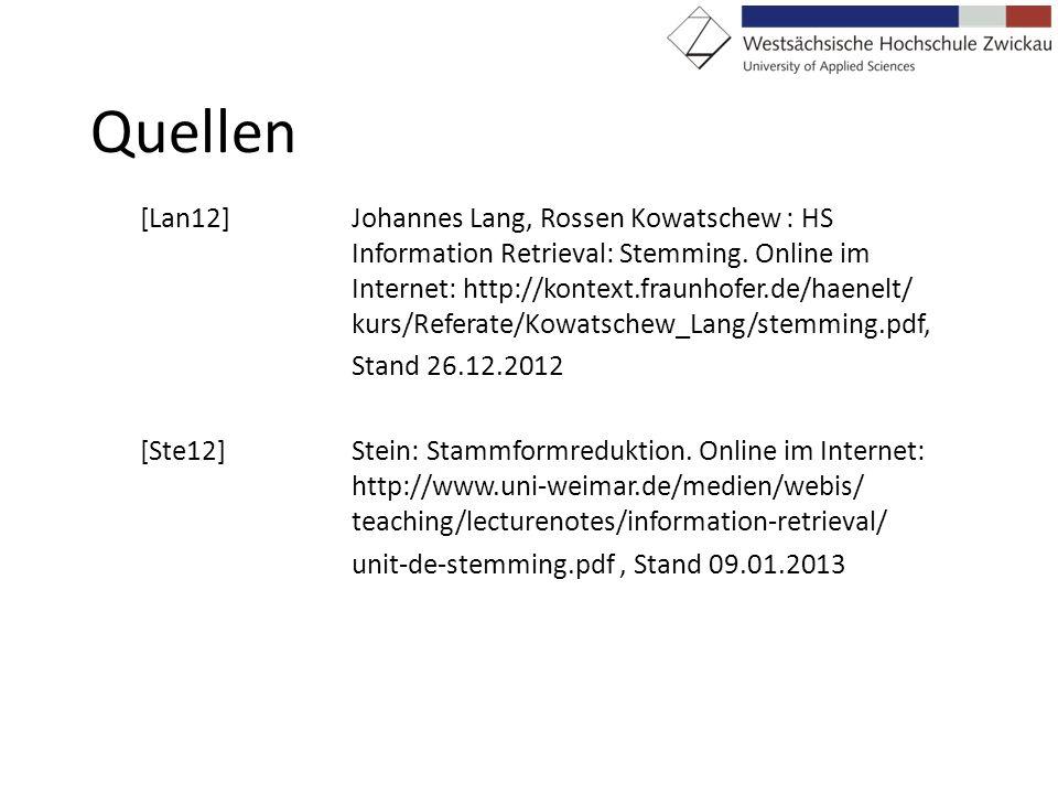 Quellen [Lan12]Johannes Lang, Rossen Kowatschew : HS Information Retrieval: Stemming. Online im Internet: http://kontext.fraunhofer.de/haenelt/ kurs/R