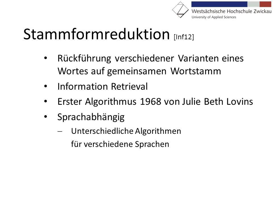 Stammformreduktion [Inf12] Rückführung verschiedener Varianten eines Wortes auf gemeinsamen Wortstamm Information Retrieval Erster Algorithmus 1968 vo