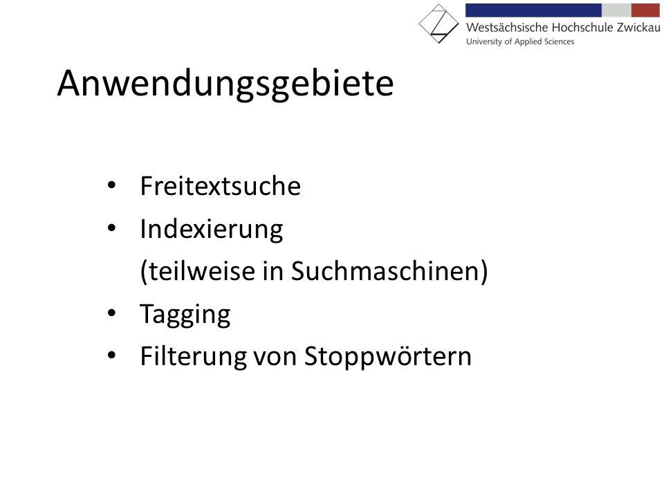 Anwendungsgebiete Freitextsuche Indexierung (teilweise in Suchmaschinen) Tagging Filterung von Stoppwörtern