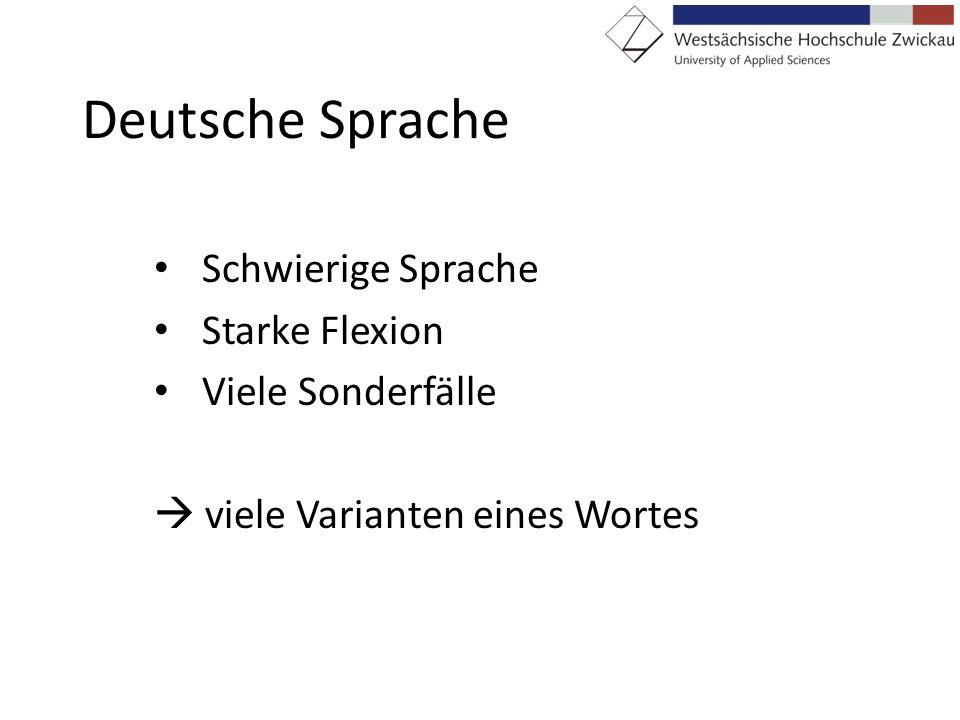 Deutsche Sprache Schwierige Sprache Starke Flexion Viele Sonderfälle viele Varianten eines Wortes