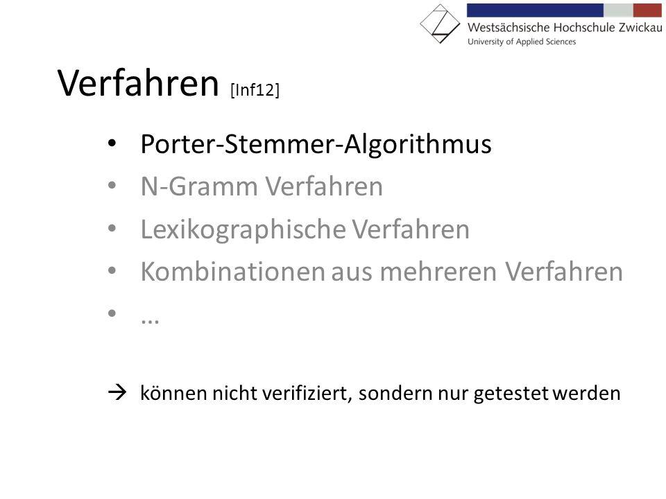 Verfahren [Inf12] Porter-Stemmer-Algorithmus N-Gramm Verfahren Lexikographische Verfahren Kombinationen aus mehreren Verfahren … können nicht verifizi
