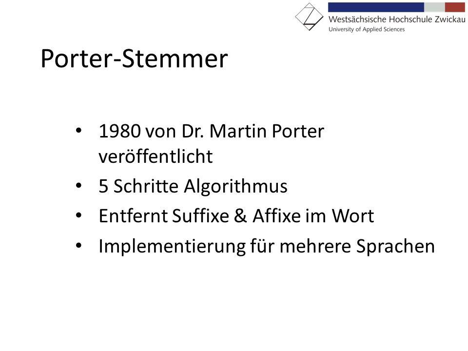 Porter-Stemmer 1980 von Dr. Martin Porter veröffentlicht 5 Schritte Algorithmus Entfernt Suffixe & Affixe im Wort Implementierung für mehrere Sprachen