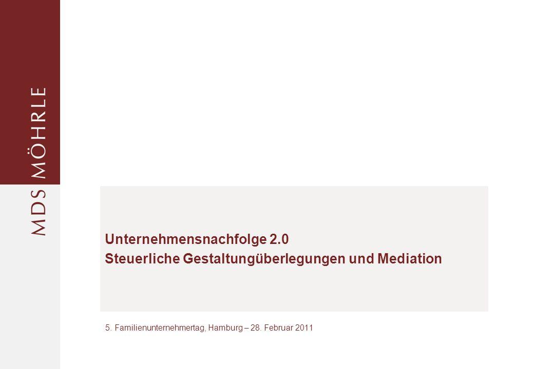 Unternehmensnachfolge 2.0 Steuerliche Gestaltungüberlegungen und Mediation 5.