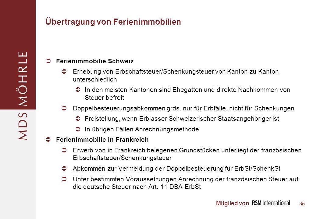 Mitglied von Übertragung von Ferienimmobilien Ferienimmobilie Schweiz Erhebung von Erbschaftsteuer/Schenkungsteuer von Kanton zu Kanton unterschiedlich In den meisten Kantonen sind Ehegatten und direkte Nachkommen von Steuer befreit Doppelbesteuerungsabkommen grds.