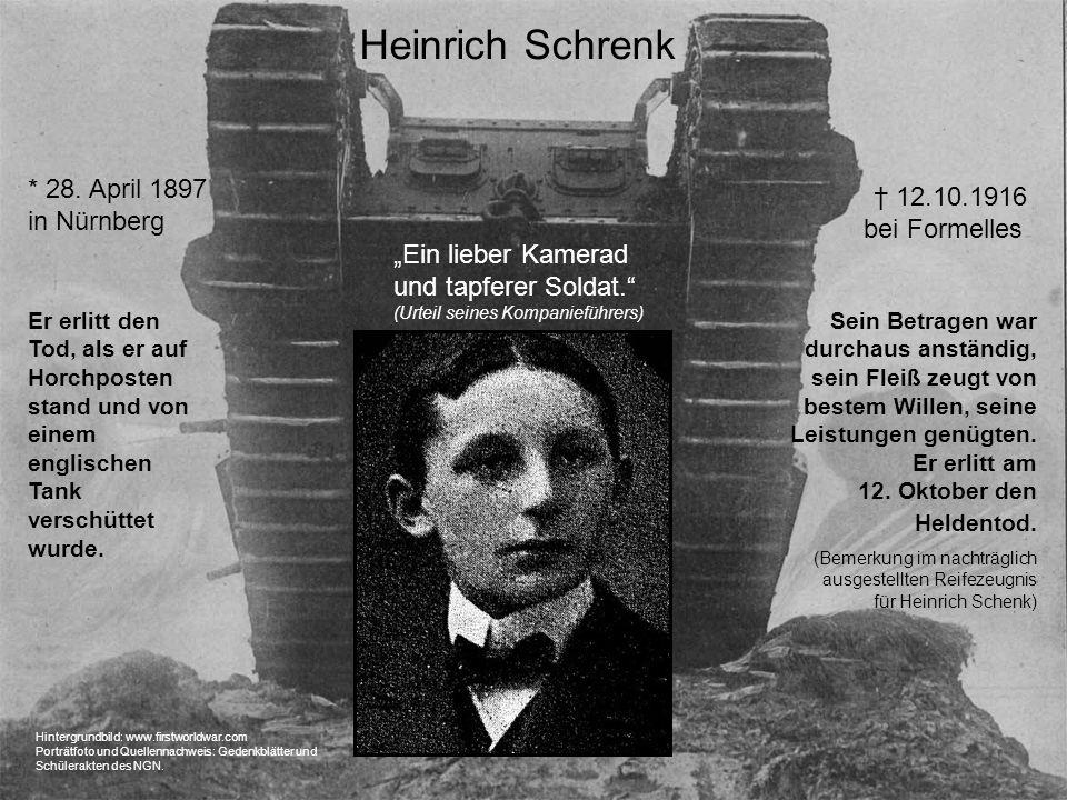 Heinrich Schrenk 12.10.1916 bei Formelles * 28. April 1897 in Nürnberg Sein Betragen war durchaus anständig, sein Fleiß zeugt von bestem Willen, seine
