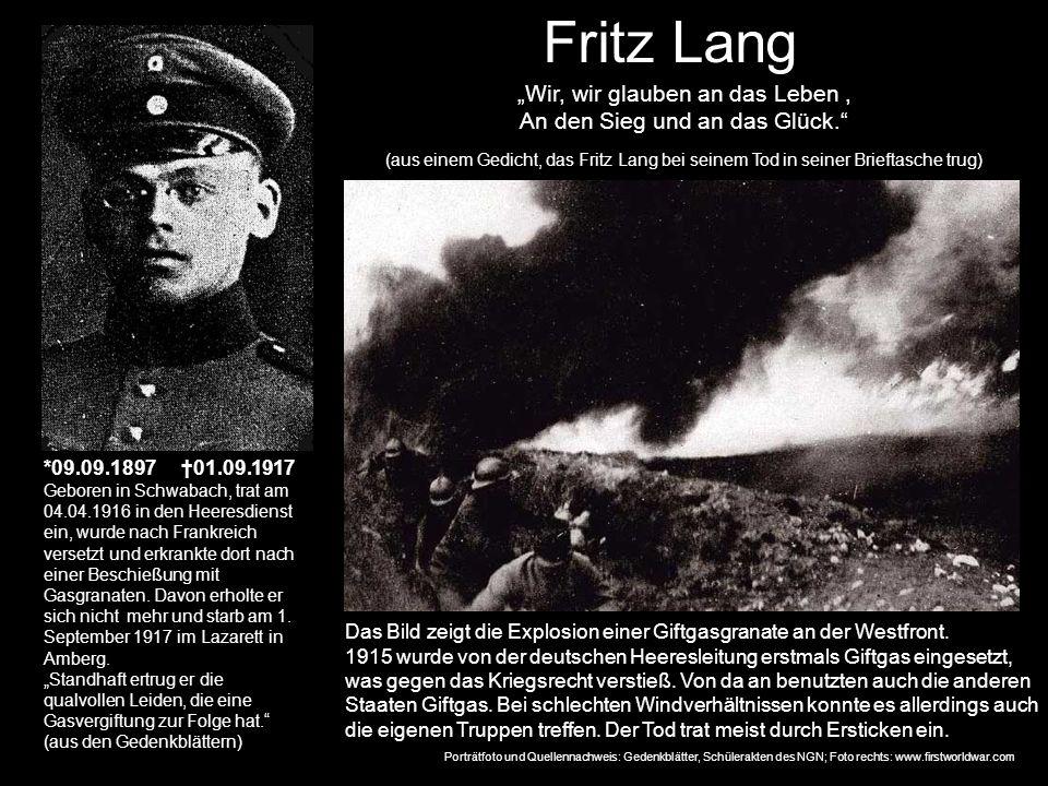 Fritz Lang *09.09.1897 01.09.1917 Geboren in Schwabach, trat am 04.04.1916 in den Heeresdienst ein, wurde nach Frankreich versetzt und erkrankte dort