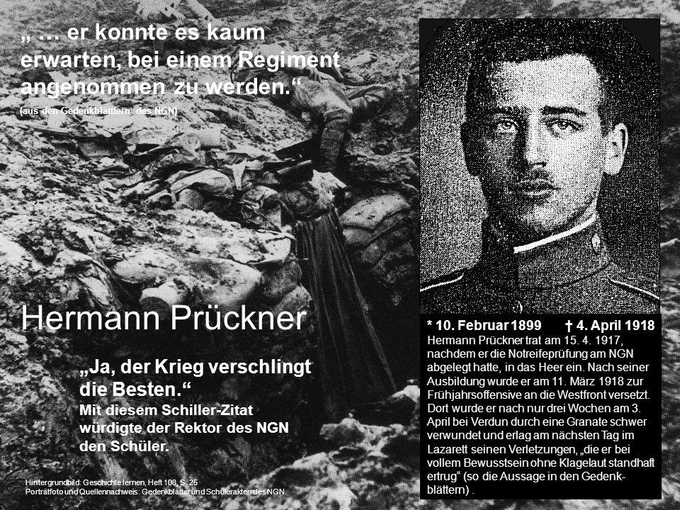 Hermann Prückner Ja, der Krieg verschlingt die Besten. Mit diesem Schiller-Zitat würdigte der Rektor des NGN den Schüler. … er konnte es kaum erwarten