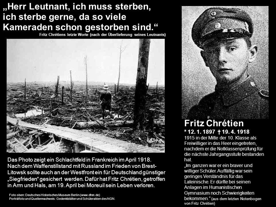 Fritz Chrétien * 12. 1. 1897 19. 4. 1918 1915 in der Mitte der 10. Klasse als Freiwilliger in das Heer eingetreten, nachdem er die Notklassenprüfung f