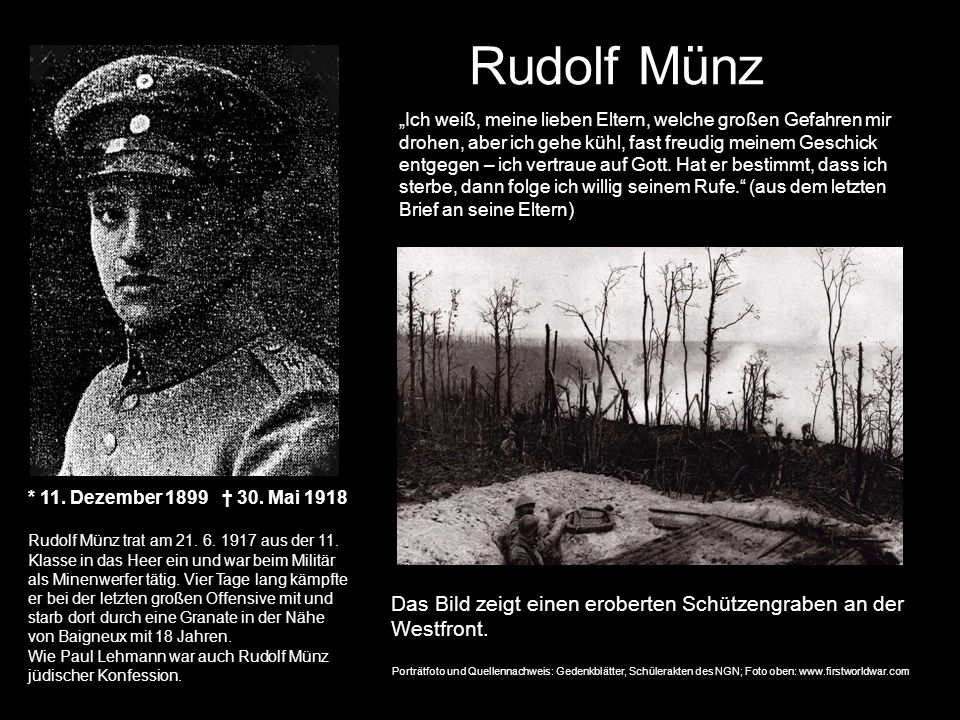Rudolf Münz * 11. Dezember 1899 30. Mai 1918 Rudolf Münz trat am 21. 6. 1917 aus der 11. Klasse in das Heer ein und war beim Militär als Minenwerfer t