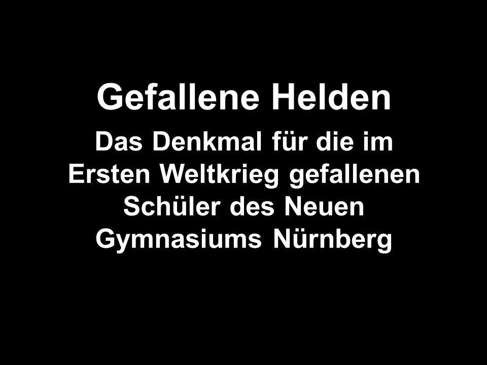 Gefallene Helden Das Denkmal für die im Ersten Weltkrieg gefallenen Schüler des Neuen Gymnasiums Nürnberg