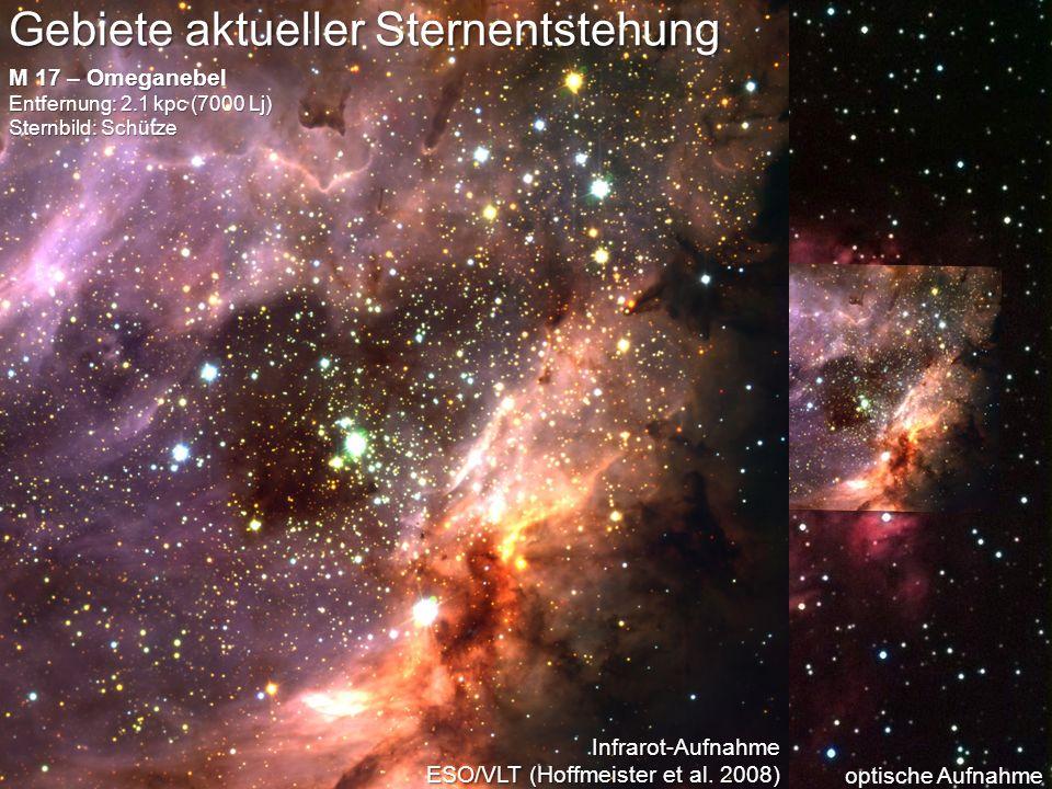 optische Aufnahme Gebiete aktueller Sternentstehung M 17 – Omeganebel Entfernung: 2.1 kpc (7000 Lj) Sternbild: Schütze Infrarot-Aufnahme ESO/VLT (Hoff
