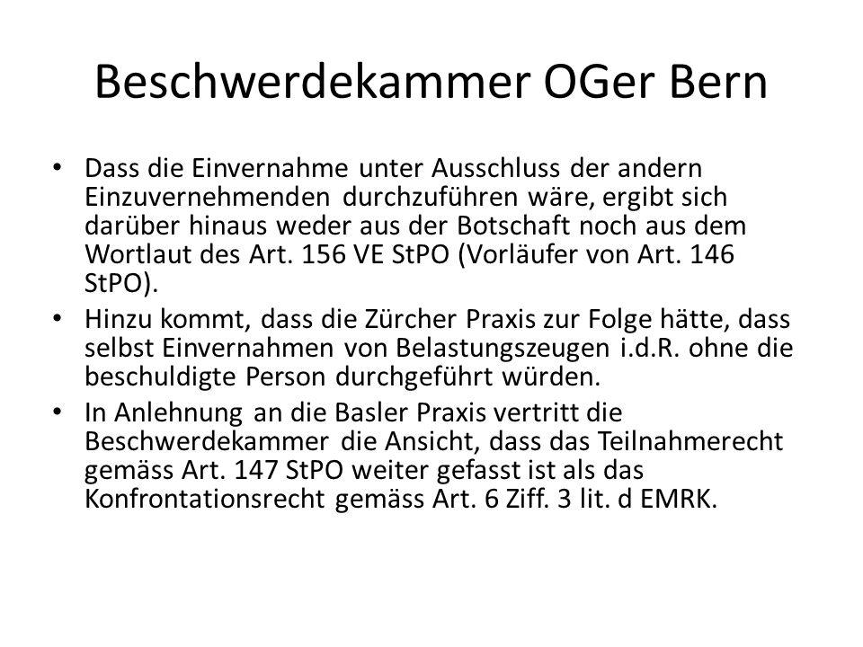 Beschwerdekammer OGer Bern Dass die Einvernahme unter Ausschluss der andern Einzuvernehmenden durchzuführen wäre, ergibt sich darüber hinaus weder aus