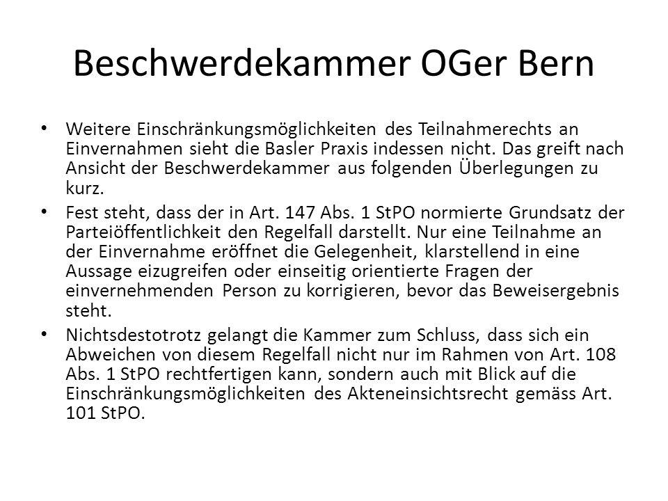 Beschwerdekammer OGer Bern Weitere Einschränkungsmöglichkeiten des Teilnahmerechts an Einvernahmen sieht die Basler Praxis indessen nicht. Das greift