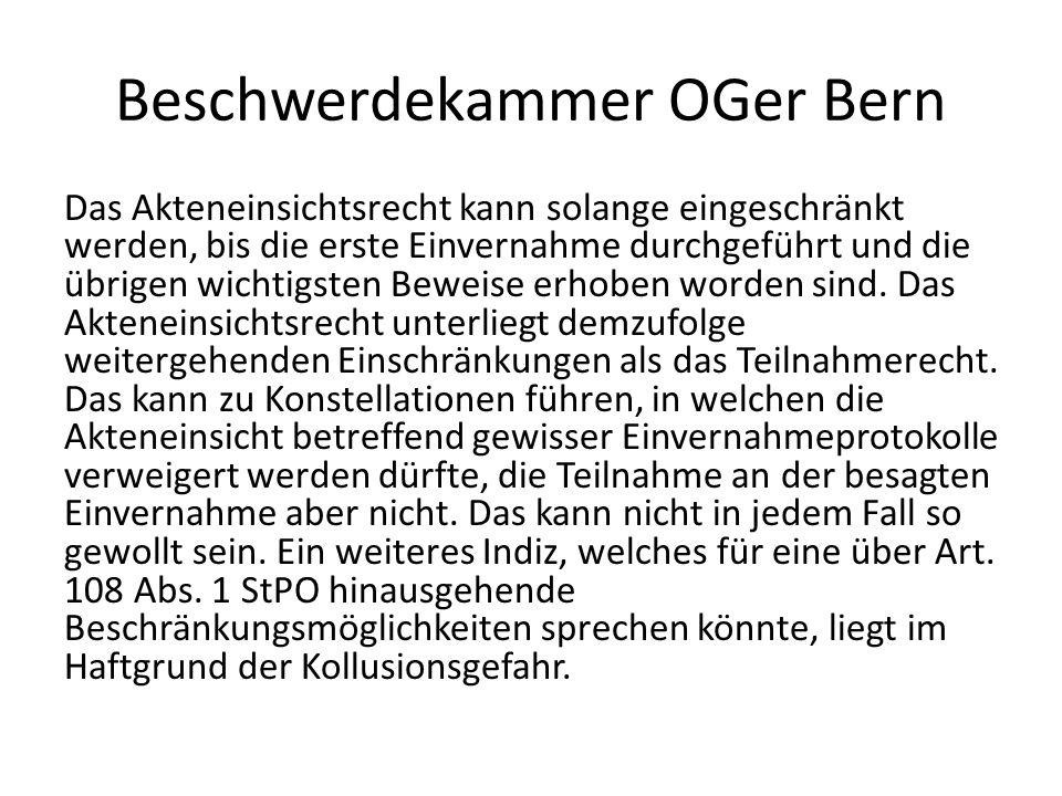 Beschwerdekammer OGer Bern Das Akteneinsichtsrecht kann solange eingeschränkt werden, bis die erste Einvernahme durchgeführt und die übrigen wichtigst