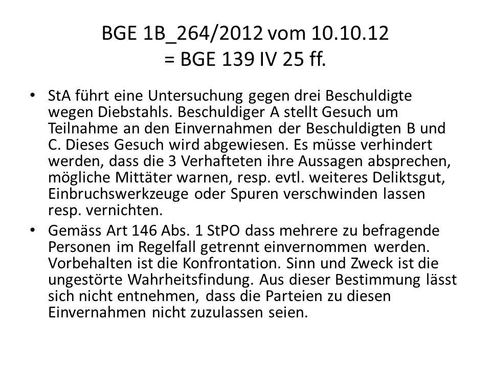 BGE 1B_264/2012 vom 10.10.12 = BGE 139 IV 25 ff. StA führt eine Untersuchung gegen drei Beschuldigte wegen Diebstahls. Beschuldiger A stellt Gesuch um