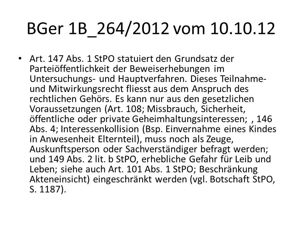 BGer 1B_264/2012 vom 10.10.12 Art. 147 Abs. 1 StPO statuiert den Grundsatz der Parteiöffentlichkeit der Beweiserhebungen im Untersuchungs- und Hauptve