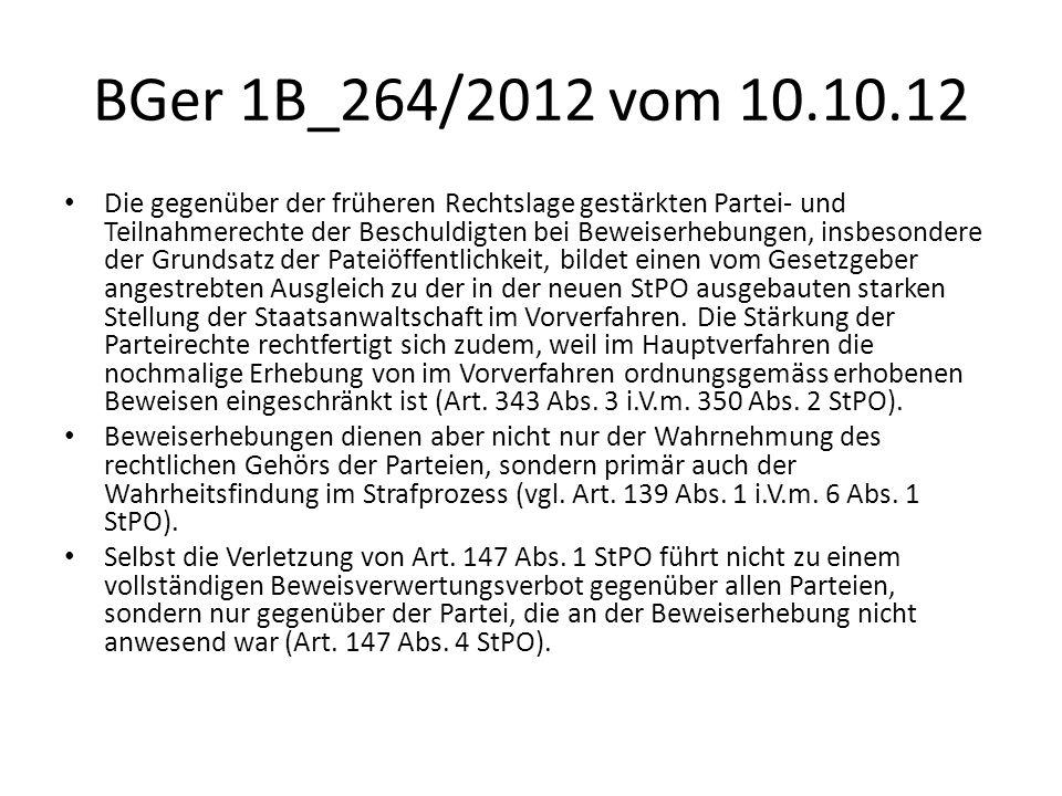 BGer 1B_264/2012 vom 10.10.12 Die gegenüber der früheren Rechtslage gestärkten Partei- und Teilnahmerechte der Beschuldigten bei Beweiserhebungen, ins