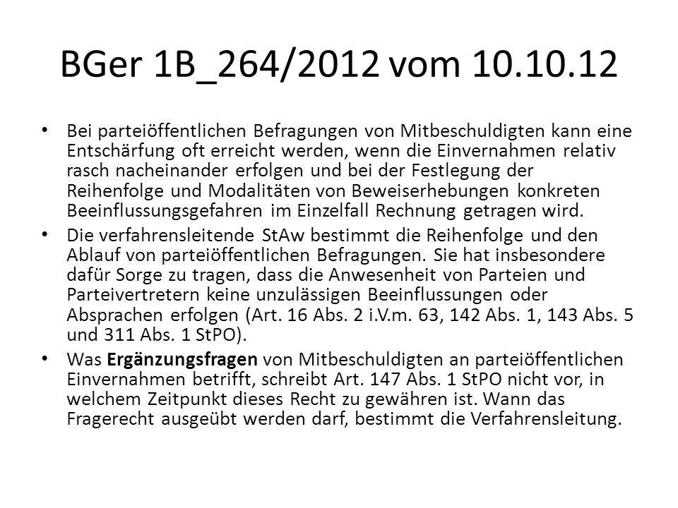 BGer 1B_264/2012 vom 10.10.12 Bei parteiöffentlichen Befragungen von Mitbeschuldigten kann eine Entschärfung oft erreicht werden, wenn die Einvernahme