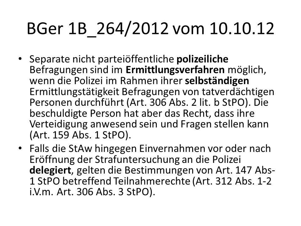 BGer 1B_264/2012 vom 10.10.12 Separate nicht parteiöffentliche polizeiliche Befragungen sind im Ermittlungsverfahren möglich, wenn die Polizei im Rahm