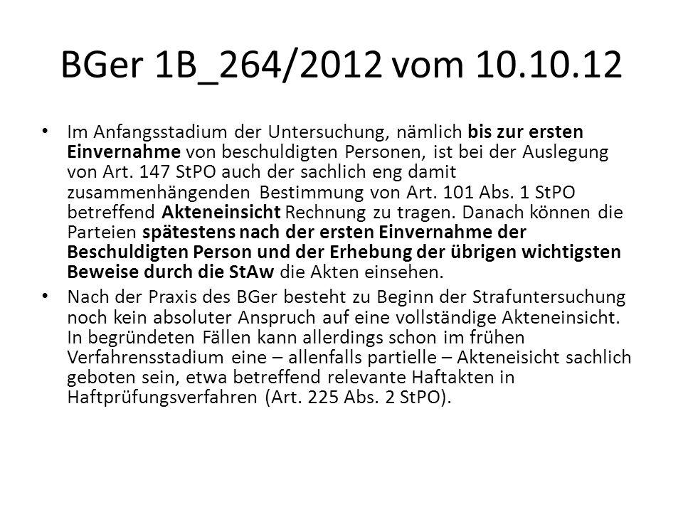 BGer 1B_264/2012 vom 10.10.12 Im Anfangsstadium der Untersuchung, nämlich bis zur ersten Einvernahme von beschuldigten Personen, ist bei der Auslegung