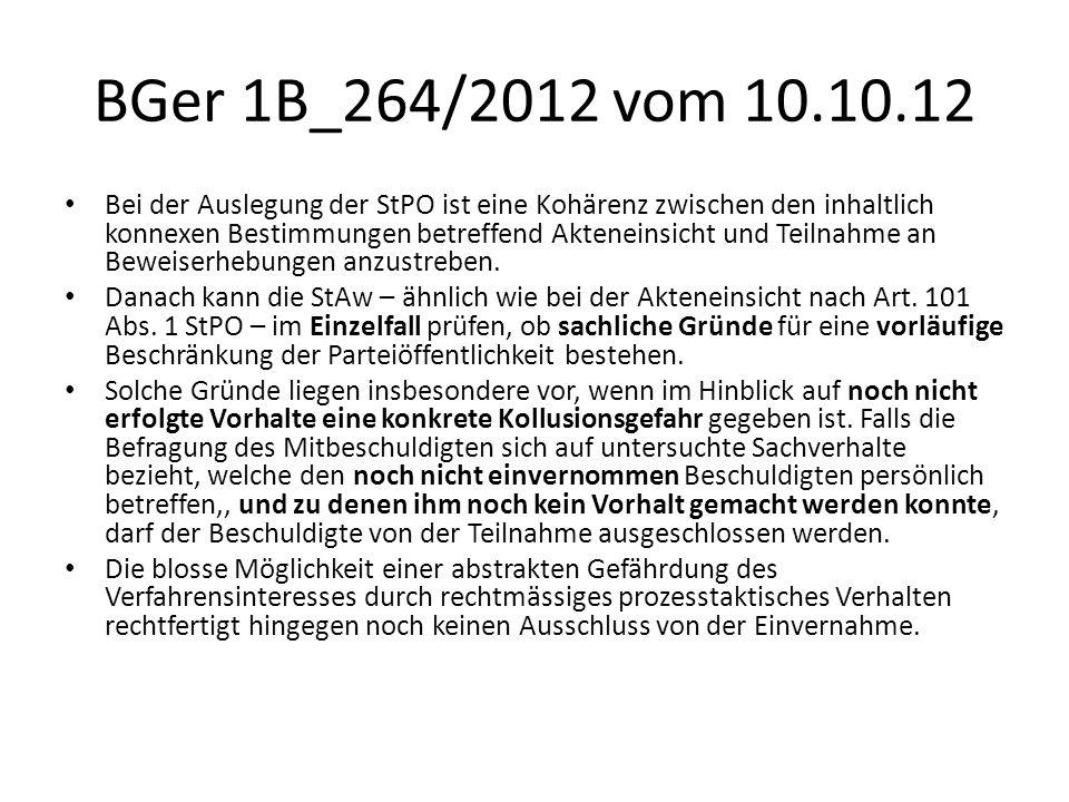 BGer 1B_264/2012 vom 10.10.12 Bei der Auslegung der StPO ist eine Kohärenz zwischen den inhaltlich konnexen Bestimmungen betreffend Akteneinsicht und