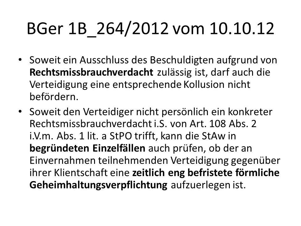 BGer 1B_264/2012 vom 10.10.12 Soweit ein Ausschluss des Beschuldigten aufgrund von Rechtsmissbrauchverdacht zulässig ist, darf auch die Verteidigung e
