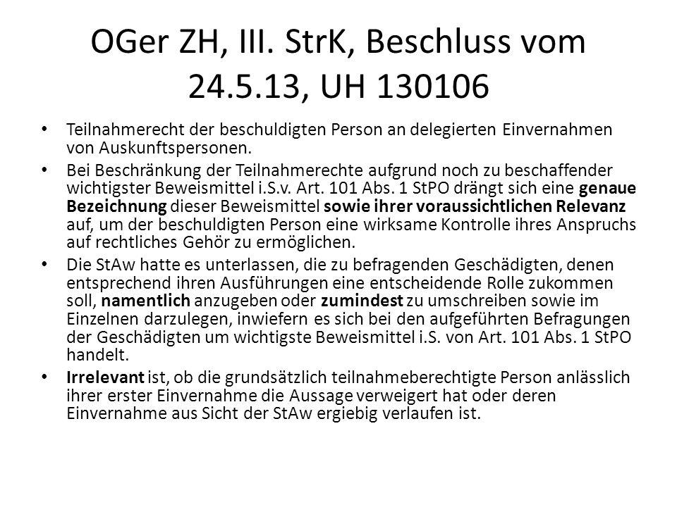 OGer ZH, III. StrK, Beschluss vom 24.5.13, UH 130106 Teilnahmerecht der beschuldigten Person an delegierten Einvernahmen von Auskunftspersonen. Bei Be