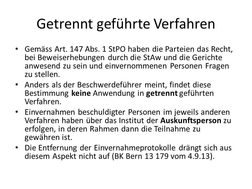 Getrennt geführte Verfahren Gemäss Art. 147 Abs. 1 StPO haben die Parteien das Recht, bei Beweiserhebungen durch die StAw und die Gerichte anwesend zu
