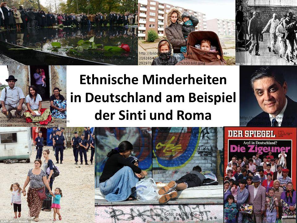 Ethnische Minderheiten in Deutschland am Beispiel der Sinti und Roma Foto: pa/ZB/dpa-ZB http://www.ard.de/- /id%3D1606250/property%3Dbig/width%3D380/height %3D310/pubVersion%3D20/12exeq8/index.jpg http://www.jungefreiheit.de/ty po3temp/pics/1e161f988c.jpg http://bilder.bild.de/fotos-skaliert/roma-familie-quer- 21626542_mbqf-1361965254- 29297334/2,w%3D650,c%3D0.bild.jpeg http://www.spd.de/scalableImageBlob/79348/data/20121024_denkmal_sinti_roma- data.jpg%3FscalePortraits%3Dtrue%26height%3D350%26width%3D620%26perfectTeas erScale%3Dtrue http://deutschelobby.files.wordpress.co m/2011/04/zigeuner-asyl-in- deutschland.jpg