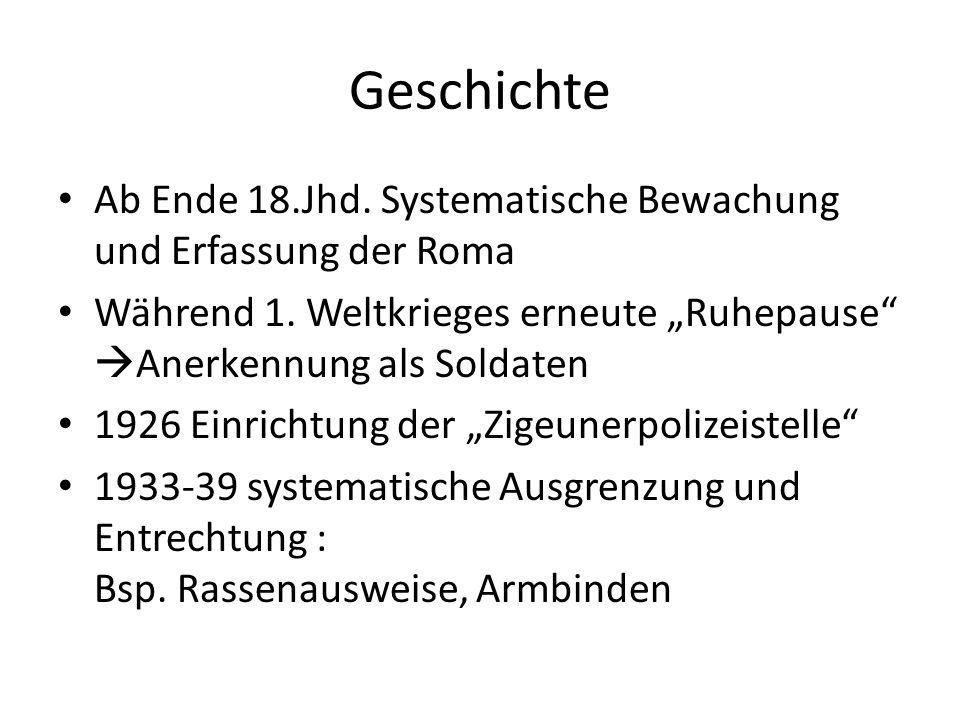 Geschichte Ab Ende 18.Jhd. Systematische Bewachung und Erfassung der Roma Während 1. Weltkrieges erneute Ruhepause Anerkennung als Soldaten 1926 Einri