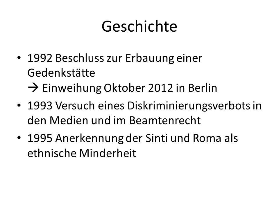 Geschichte 1992 Beschluss zur Erbauung einer Gedenkstätte Einweihung Oktober 2012 in Berlin 1993 Versuch eines Diskriminierungsverbots in den Medien und im Beamtenrecht 1995 Anerkennung der Sinti und Roma als ethnische Minderheit