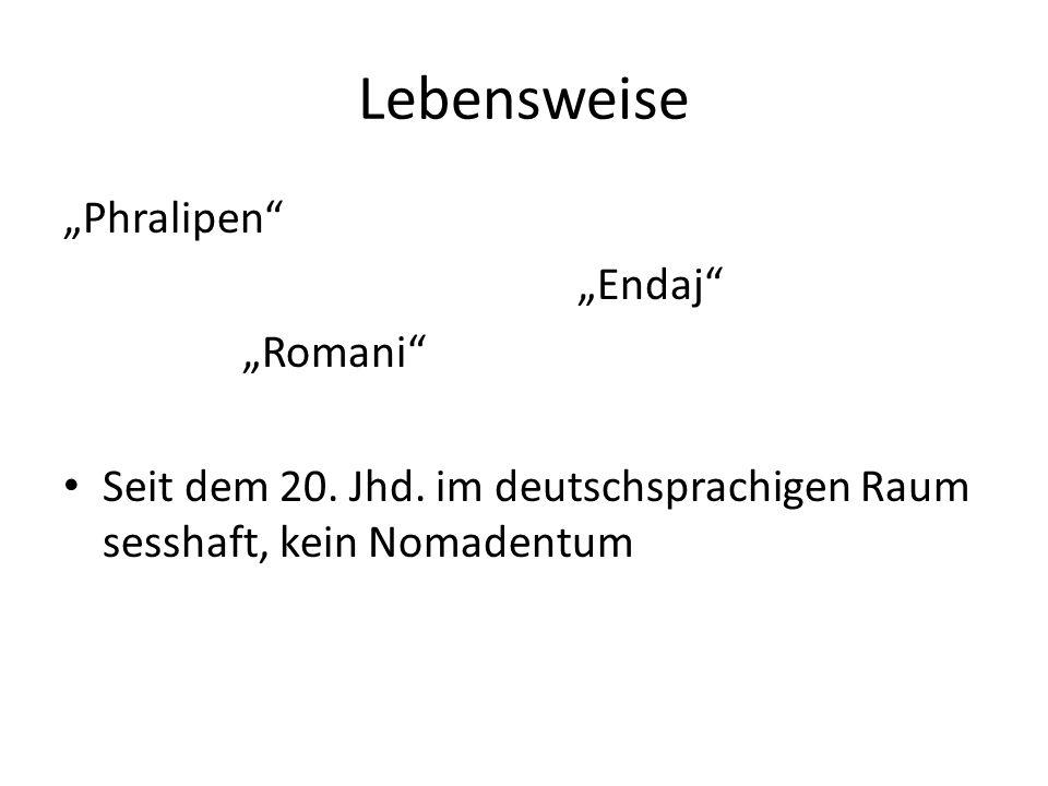 Lebensweise Phralipen Endaj Romani Seit dem 20. Jhd. im deutschsprachigen Raum sesshaft, kein Nomadentum
