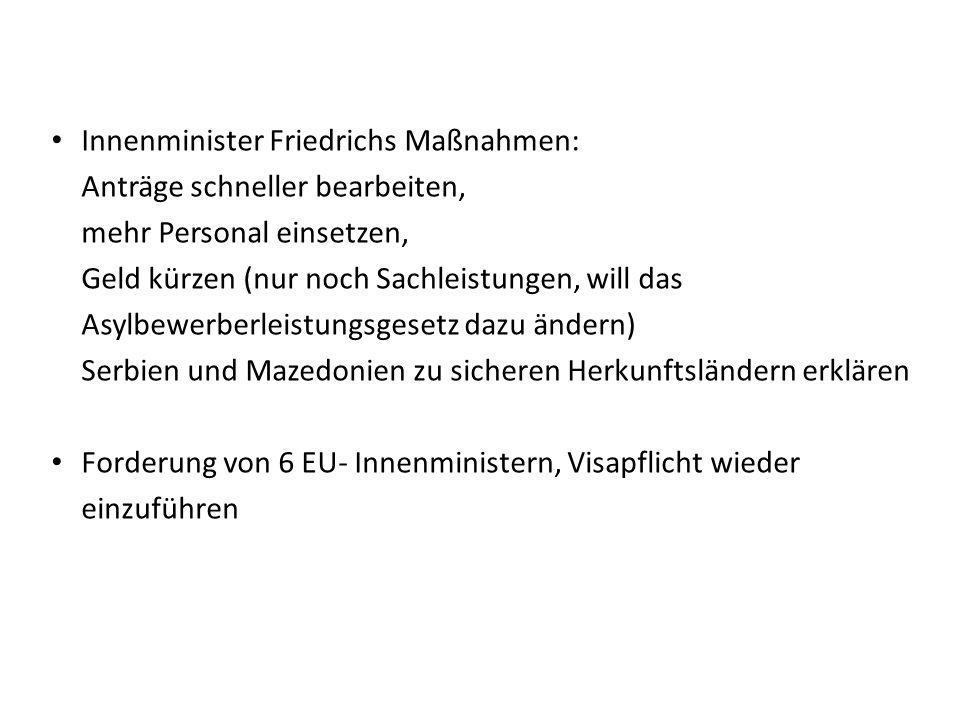 Innenminister Friedrichs Maßnahmen: Anträge schneller bearbeiten, mehr Personal einsetzen, Geld kürzen (nur noch Sachleistungen, will das Asylbewerber