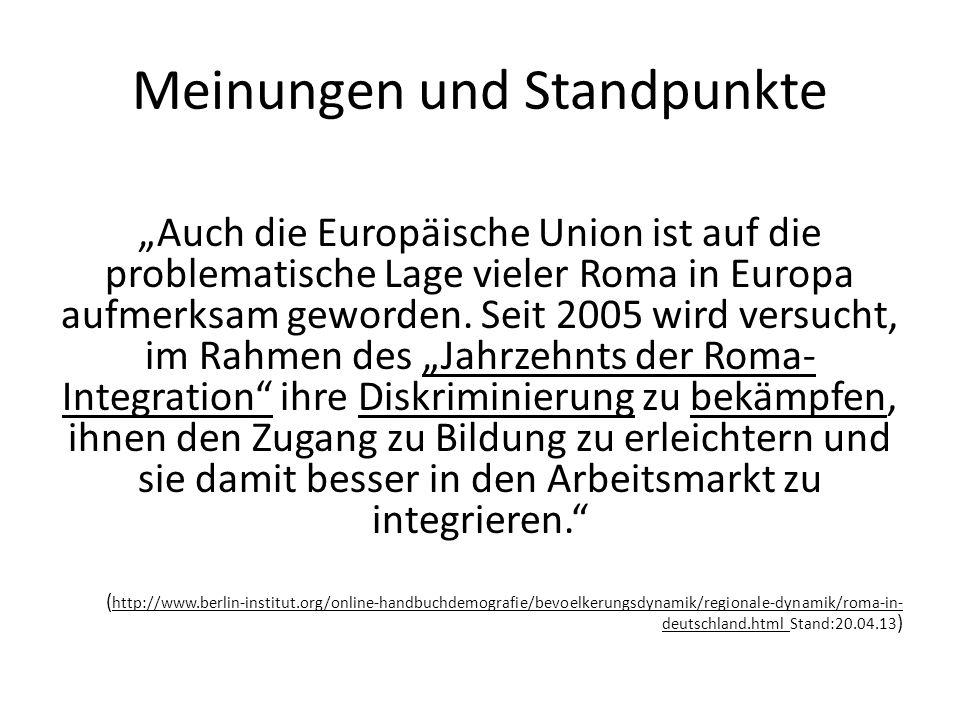 Meinungen und Standpunkte Auch die Europäische Union ist auf die problematische Lage vieler Roma in Europa aufmerksam geworden. Seit 2005 wird versuch