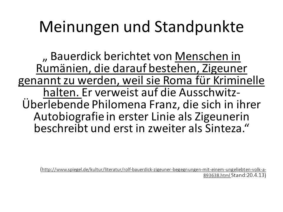 Meinungen und Standpunkte Bauerdick berichtet von Menschen in Rumänien, die darauf bestehen, Zigeuner genannt zu werden, weil sie Roma für Kriminelle