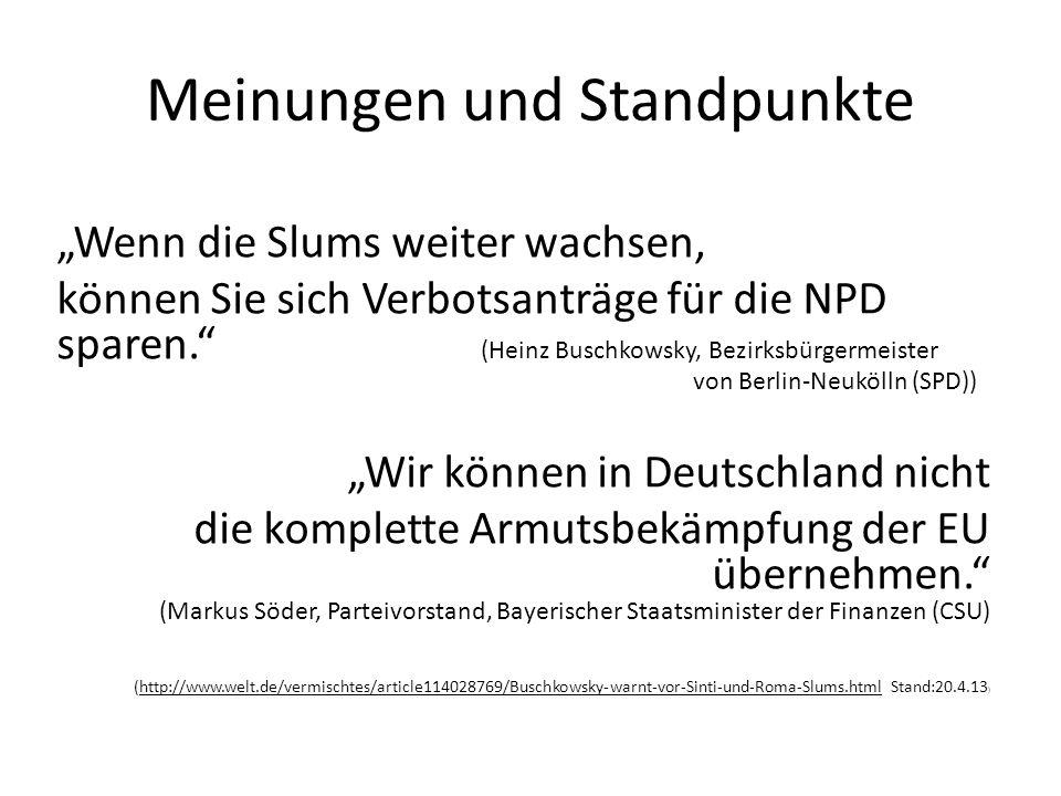 Meinungen und Standpunkte Wenn die Slums weiter wachsen, können Sie sich Verbotsanträge für die NPD sparen. (Heinz Buschkowsky, Bezirksbürgermeister v