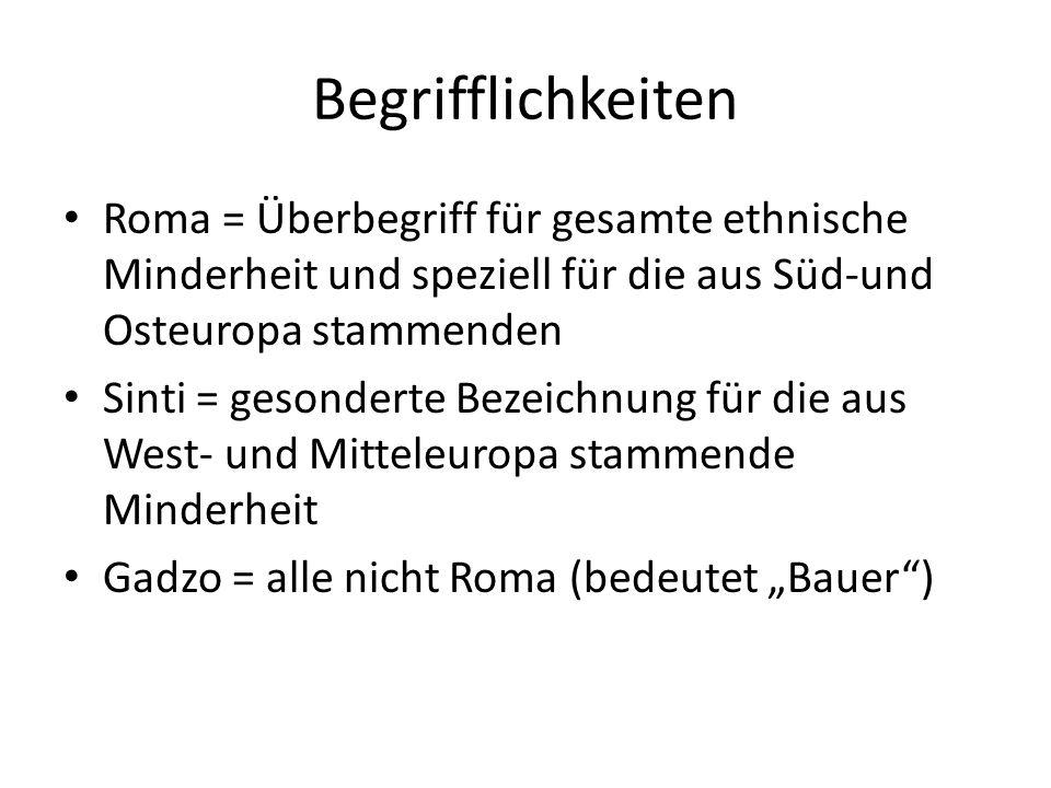 Begrifflichkeiten Roma = Überbegriff für gesamte ethnische Minderheit und speziell für die aus Süd-und Osteuropa stammenden Sinti = gesonderte Bezeichnung für die aus West- und Mitteleuropa stammende Minderheit Gadzo = alle nicht Roma (bedeutet Bauer)