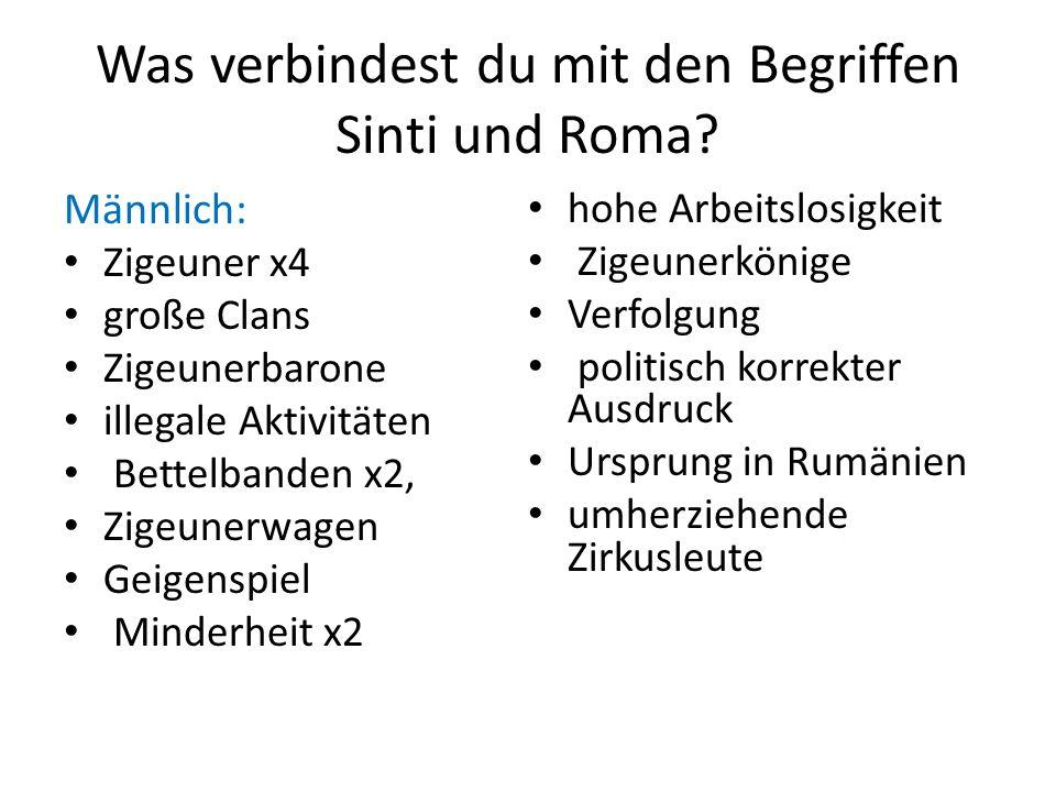 Was verbindest du mit den Begriffen Sinti und Roma? Männlich: Zigeuner x4 große Clans Zigeunerbarone illegale Aktivitäten Bettelbanden x2, Zigeunerwag