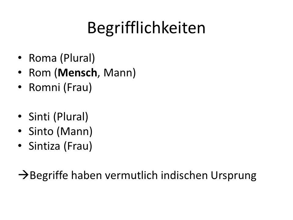 Begrifflichkeiten Roma (Plural) Rom (Mensch, Mann) Romni (Frau) Sinti (Plural) Sinto (Mann) Sintiza (Frau) Begriffe haben vermutlich indischen Ursprung