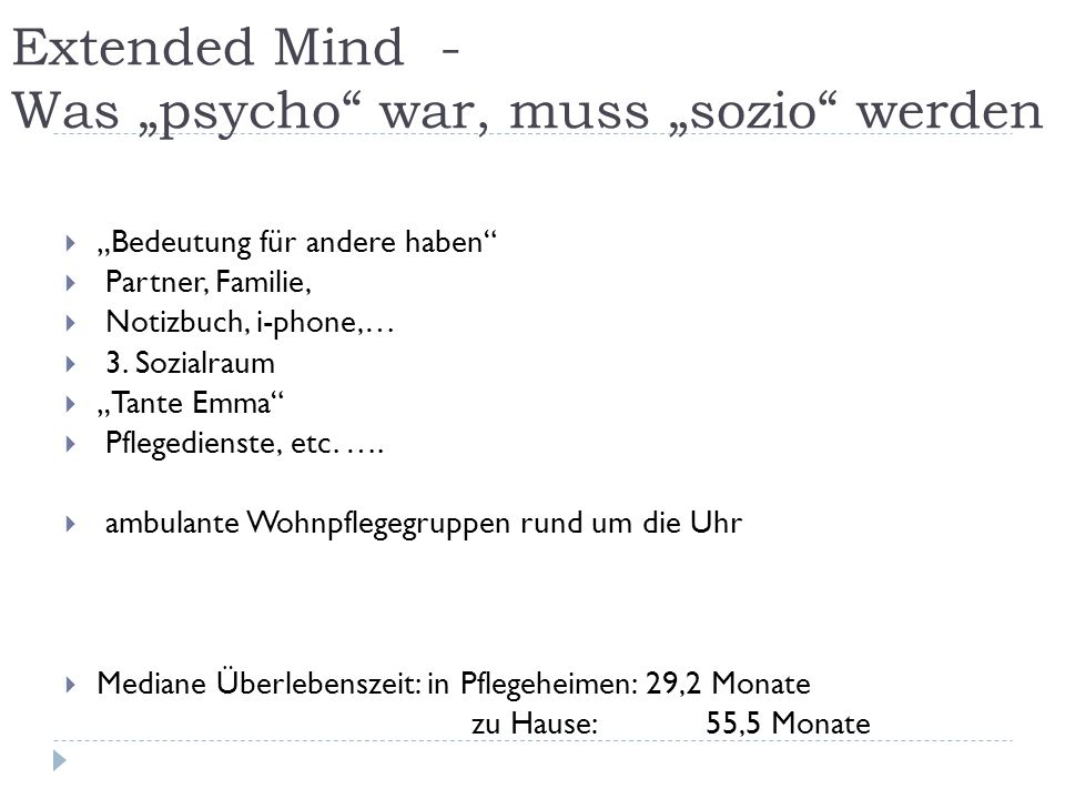 Extended Mind - Was psycho war, muss sozio werden Bedeutung für andere haben Partner, Familie, Notizbuch, i-phone,… 3. Sozialraum Tante Emma Pflegedie