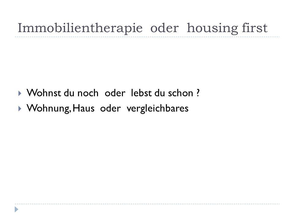 Immobilientherapie oder housing first Wohnst du noch oder lebst du schon ? Wohnung, Haus oder vergleichbares