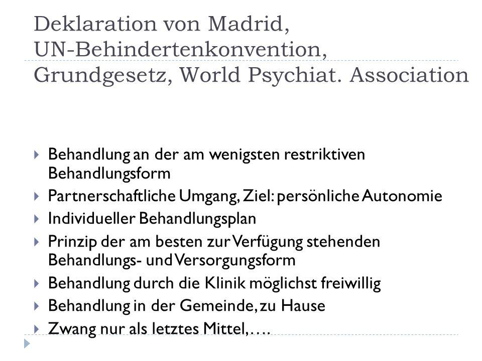 Deklaration von Madrid, UN-Behindertenkonvention, Grundgesetz, World Psychiat. Association Behandlung an der am wenigsten restriktiven Behandlungsform
