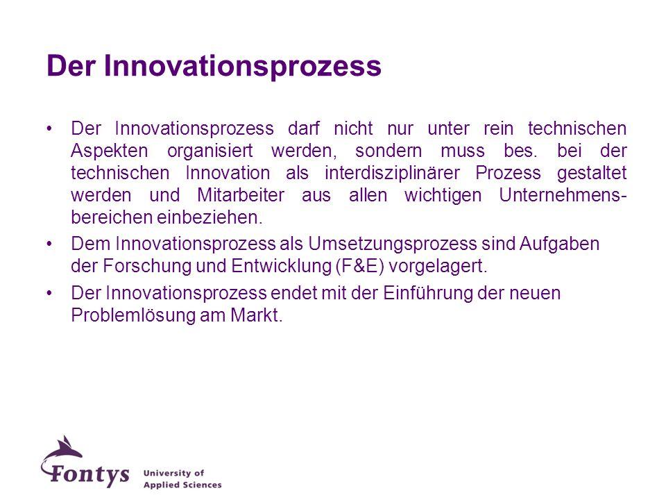 Der Innovationsprozess Der Innovationsprozess darf nicht nur unter rein technischen Aspekten organisiert werden, sondern muss bes. bei der technischen